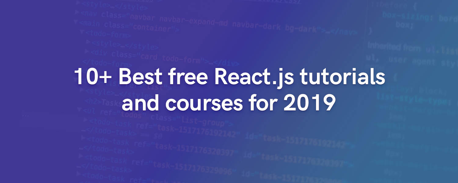 10+ Best free React.js tutorials and courses for 2019