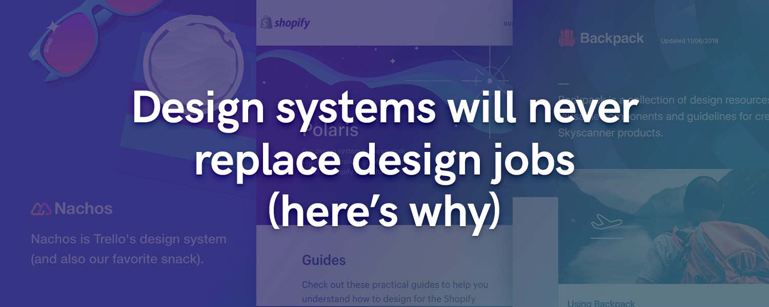 Design systems will never replace design jobs (here's why)