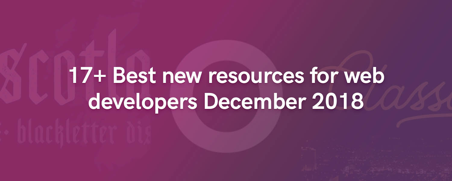 17+ Best new resources for web developers December 2018